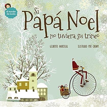 Si Papá Noel no tuviera su trineo: un libro ilustrado para niños sobre la navidad (El mundo de Lucía nº 7) (Spanish Edition)