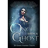 Once Upon A Ghost: 20 Eerie Faerie Tales (Once Upon Anthologies Book 5)
