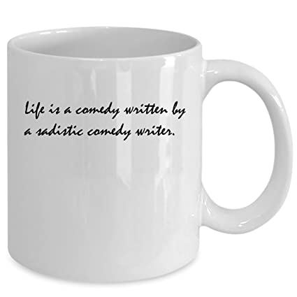 LIFE IS A COMEDY WRITTEN BY SADISTIC WRITER Coffee Mug Birthday Gift Ideas