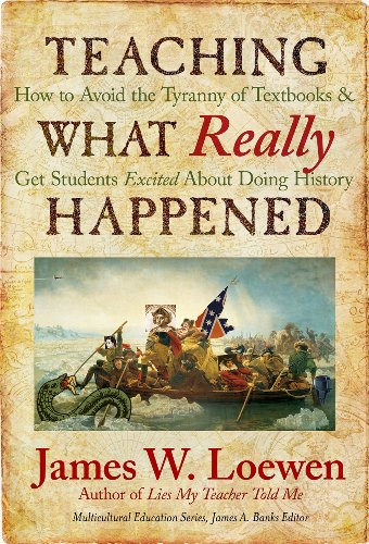 Teaching What Really Happened: How to Avoid the Tyranny of Textbooks and Get Students Excited About Doing History (Multicultural Education Series) from Teachers College Press