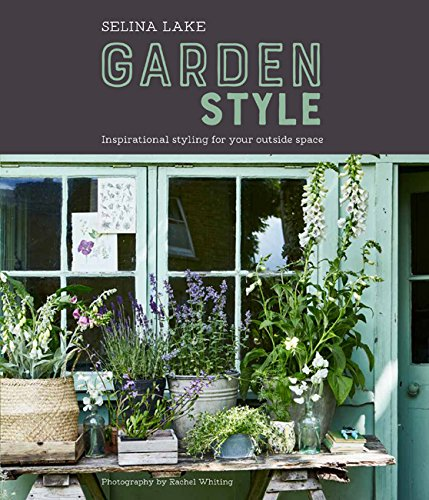 Selina Lake: Garden Style: Inspirational Styling for your Outside Space (Planning Space Room)