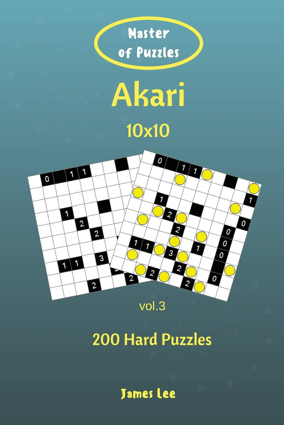Read Online Master of Puzzles - Akari 200 Hard Puzzles 10x10 vol. 3 (Volume 3) pdf epub