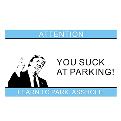 Really. happens. You park like an asshole signs apologise