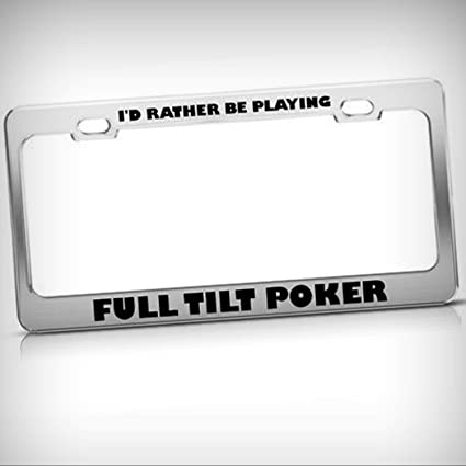 98914d2801b Rather Be Playing Full Tilt Poker Tag Holder License Plate Frame Decorative  Border - Novelty Plate