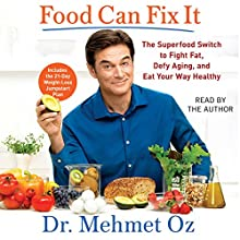 Food Can Fix It: The Superfood Switch to Fight Fat, Defy Aging, and Eat Your Way Healthy Audiobook by Mehmet Oz Narrated by Mehmet Oz
