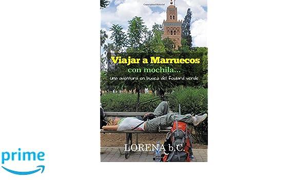 Viajar a Marruecos con mochila... Una aventura en busca del foulard verde (Spanish Edition): Lorena b.C.: 9781977743695: Amazon.com: Books