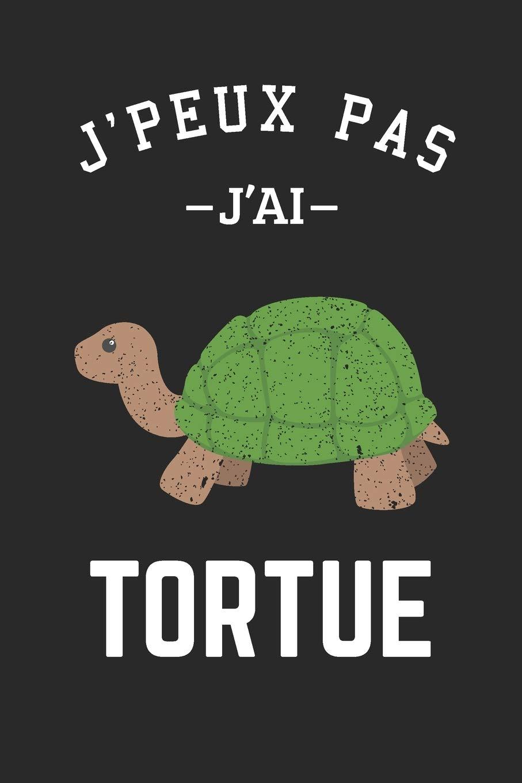 J'peux pas j'ai Tortue: Carnet de notes ligné drôle pour passionné de tortue, Journal rigolo, Joli cadeau original humour pour fan des animaux, 120 pages, format 15,24×22,89cm
