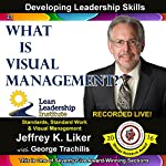 Developing Leadership Skills 23: What is Visual Management? - Module 3 Section 5 | Jeffrey K. Liker
