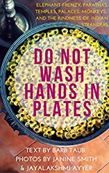 Do Not Wash Hands In Plates: Elephant frenzy, parathas, temples, palaces, monkeys.and the kindness of Indian strangers