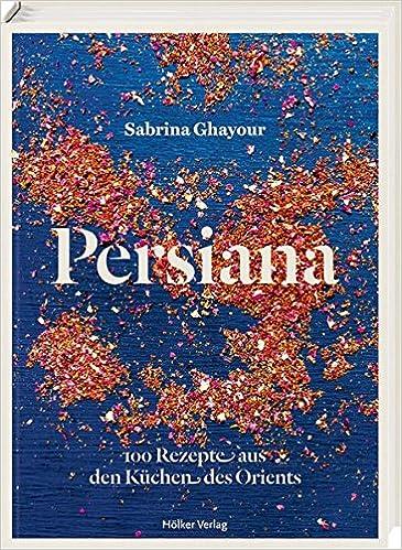 Persiana: 100 Rezepte aus den Küchen des Orients - Amazon