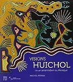 Visions Huichol - un Art Amerindien du Mexique (Catalogue Exposition)