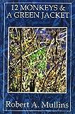 12 Monkeys and a Green Jacket, Robert A. Mullins, 1493189700