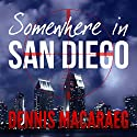 Somewhere in San Diego Audiobook by Dennis Macaraeg Narrated by Matthew Broadhead