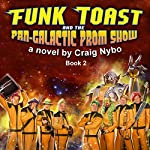Funk Toast and the Pan-Galactic Prom Show | Craig Nybo