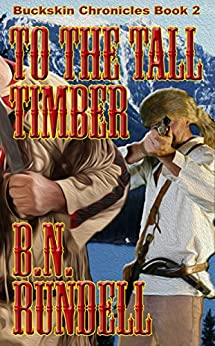 To The Tall Timber (Buckskin Chronicles Book 2) by [Rundell, B. N.]