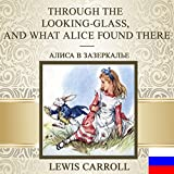 Through the Looking-Glass: And What Alice Found There [Russian Edition]