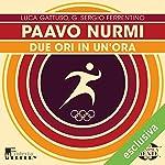 Paavo Nurmi: Due ori in un'ora (Olimpicamente) | Luca Gattuso,G. Sergio Ferrentino
