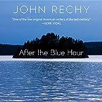 After the Blue Hour | John Rechy