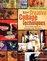 New Creative Collage Techniques: How to Make Original Art Using Paper, Color and Texture Front Cover