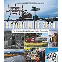 Beyond Mile Zero: The Vanishing Alaska Highway Lodge Community