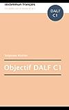 Objectif DALF C1 (French Edition)