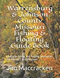 Warrensburg & Johnson County Missouri Fishing & Floating Guide Book: Complete fishing and floating information for Johnson County Missouri (Missouri Fishing & Floating Guide Books)