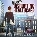 Before Disrupting Healthcare Hörbuch von Pallav Sharda Gesprochen von: Earl Hall