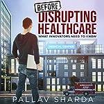 Before Disrupting Healthcare | Pallav Sharda