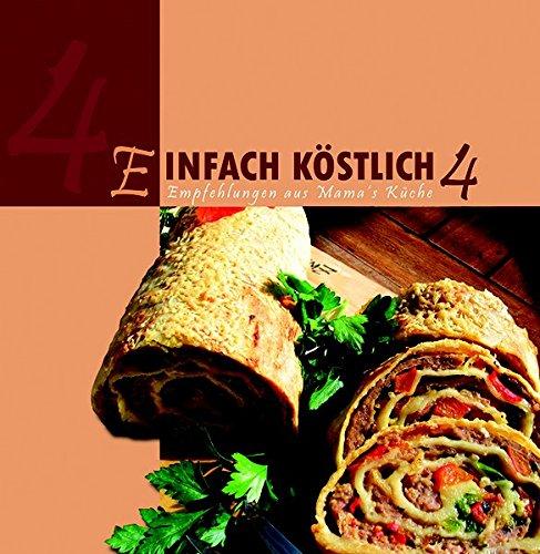 Einfach Köstlich 4: Empfehlungen aus Mama´s Küche Gebundenes Buch – 30. November 2009 Lichtzeichen Verlag 3869540036 9783869540030 Allg. Kochbücher