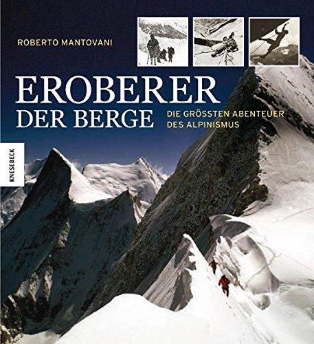 Eroberer der Berge: Die größten Abenteuer des Alpinismus