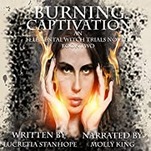 Burning Captivation: An Elemental Witch Trials Novel, Book 2 Audiobook by Lucretia Stanhope Narrated by Molly King