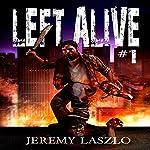 Left Alive 1: A Zombie Apocalypse Novel | Jeremy Laszlo