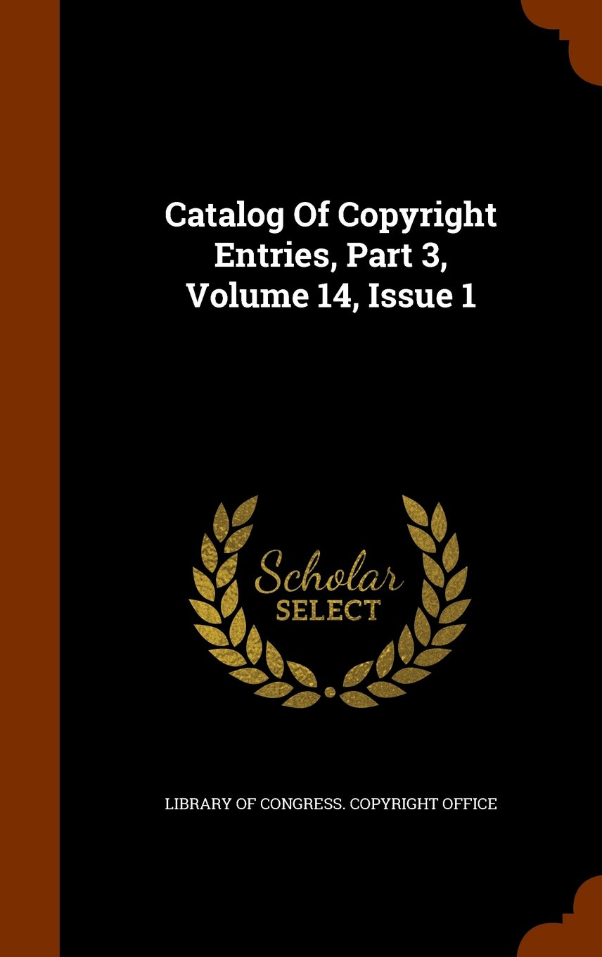 Catalog Of Copyright Entries, Part 3, Volume 14, Issue 1 PDF