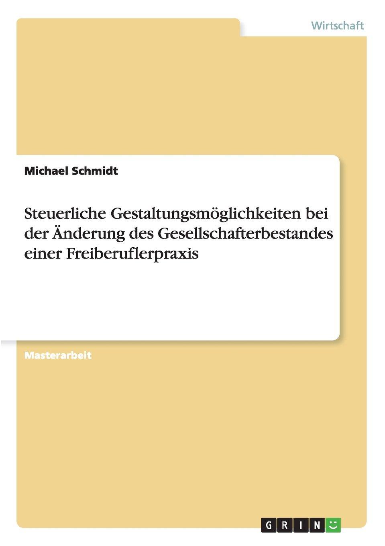 Steuerliche Gestaltungsmöglichkeiten bei der Änderung des Gesellschafterbestandes einer Freiberuflerpraxis Taschenbuch – 7. Januar 2015 Michael Schmidt GRIN Verlag 3656869529 Betriebswirtschaft