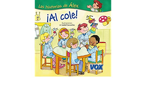 Amazon.com: ¡Al cole! (Vox - Infantil / Juvenil - Castellano - A Partir De 3 Años - Colección Las Historias De Álex) (Spanish Edition) eBook: Larousse ...