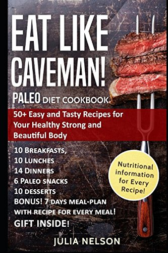 Eat Like Caveman! Paleo Diet Cookbook: 50+ Easy and Tasty Recipes for Your Healthy Strong and Beautiful Body