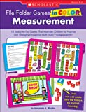 File-Folder Games in Color: Measurement: 10 Ready-to-Go Games That Motivate Children to Practice and Strengthen Essential Math Skills—Independently!