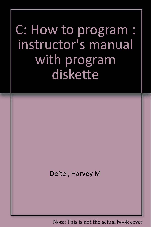 C: How to program : instructor's manual with program diskette: Harvey M  Deitel: 9780131181267: Amazon.com: Books