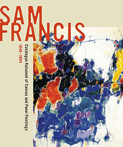 (Sam Francis: Catalogue Raisonné of Canvas and Panel Paintings, 1946-1994: Edited by Debra Burchett-Lere with featured essay by William C. Agee)