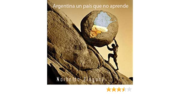 Argentina, un país que no aprende (Spanish Edition) - Kindle edition by Norberto Zingoni. Politics & Social Sciences Kindle eBooks @ Amazon.com.