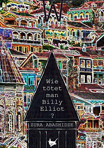 Wie tötet man Billy Elliot?: 12 Geschichten am Rande der Gesellschaft Taschenbuch – 4. Oktober 2018 Zura Abashidze Größenwahn Verlag 3957712203 Bezug zu Schwulen
