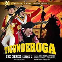 Ticonderoga, the Series: Season 3 Radio/TV Program by Jerry Robbins Narrated by Jerry Robbins, J. T. Turner, Joseph Zamparelli, Theo Cheever, The Colonial Radio Players