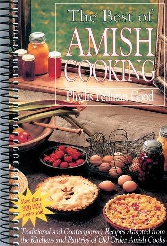 Best of Amish Cooking: Traditional And Contemporary Recipes Adapted From The Kitchens And Pantries Of O PDF