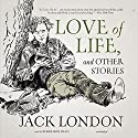 Love of Life, and Other Stories Audiobook by Jack London Narrated by Robertson Dean