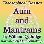 Aum and Mantrams: Theosophical Classics | William Q. Judge