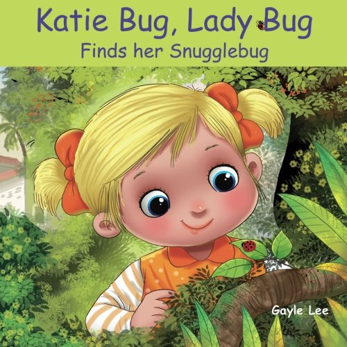 Katie Bug, Lady Bug: Finds her Snugglebug Ladybug Nursery Rhyme