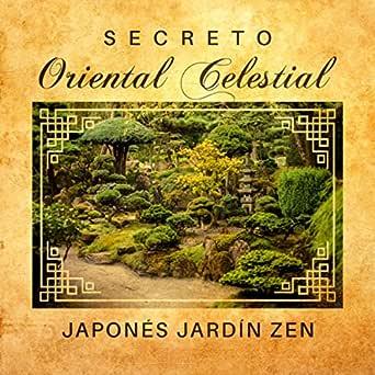 Secreto Oriental Celestial: Japonés Jardín Zen – Sonidos de la Naturaleza y Música para Relajarse y Renovarse, Sala de Spa de Belleza, Sueño Tranquilo y Paz Interior de Relajante Conjunto de Música