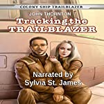 Tracking the Trailblazer: Colony Ship Trailblazer, Book 1 | John Thornton