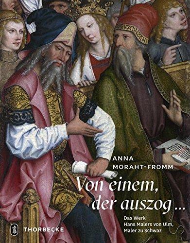 Von Einem Der Auszog...: Das Werk Hans Malers Von Ulm, Maler Zu Schwaz (German Edition)
