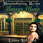 Remembering Raven: Always Mine: A Paranormal Romance Series Prequel   Lacey Edward